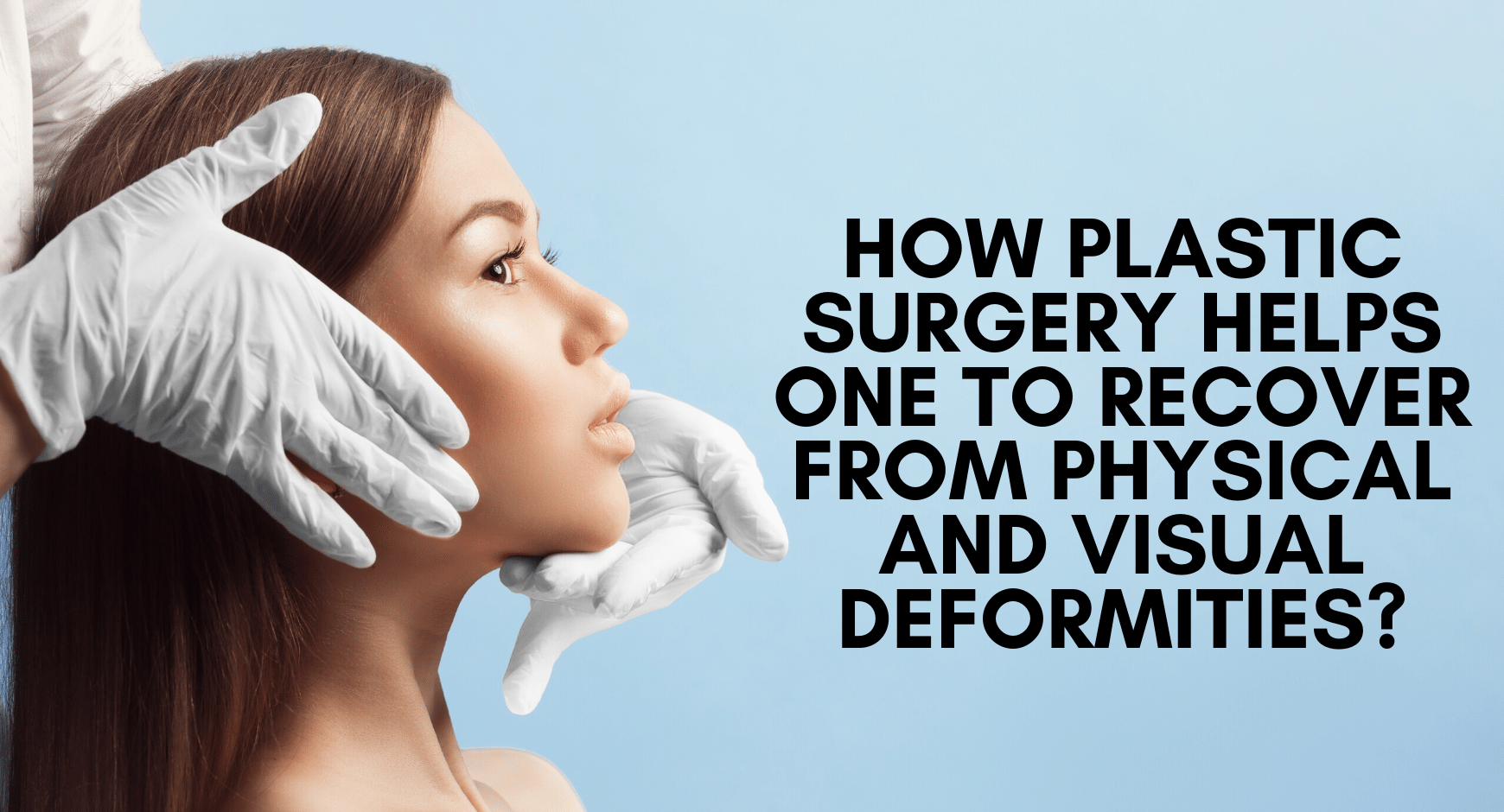 How plastic surgery helps one to recover from physical and visual deformities?