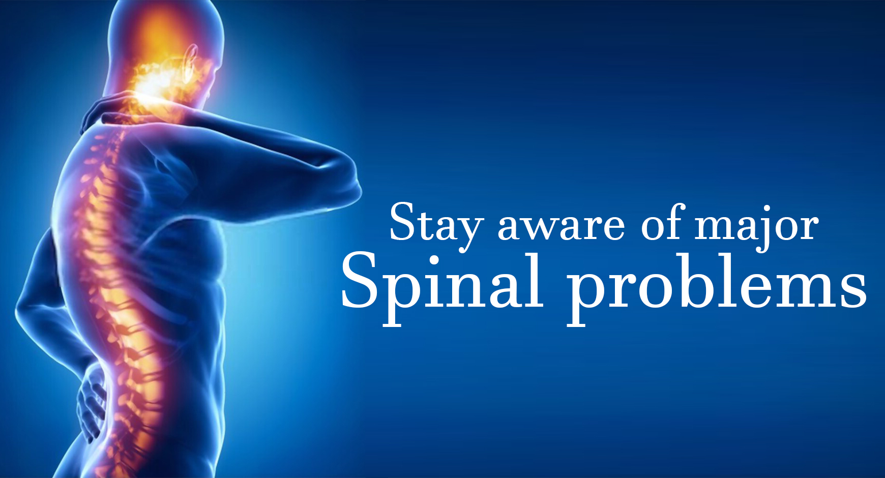 Stay aware of major spinal problems