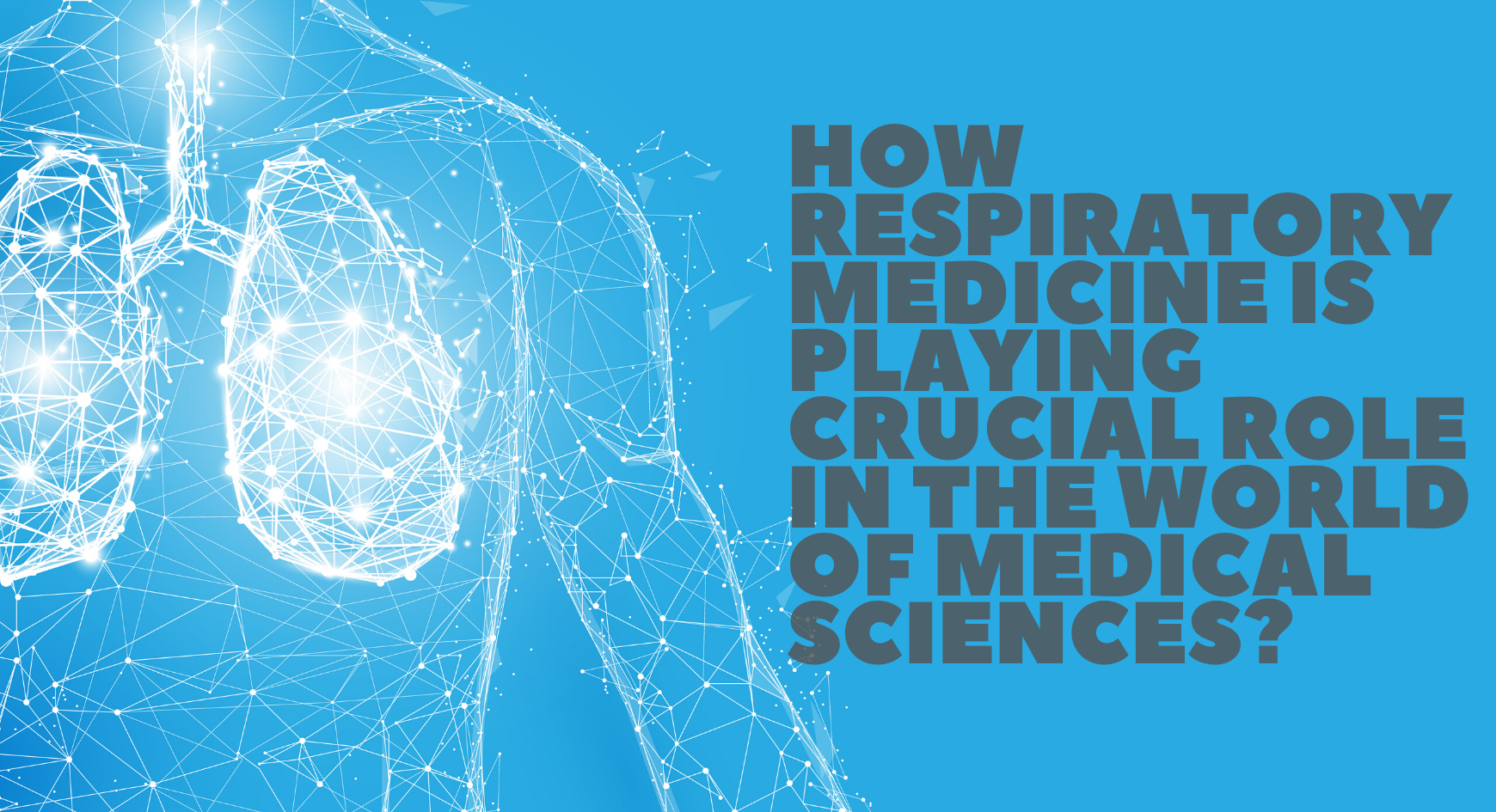 How Respiratory Medicine is playing crucial role in the world of Medical Sciences?