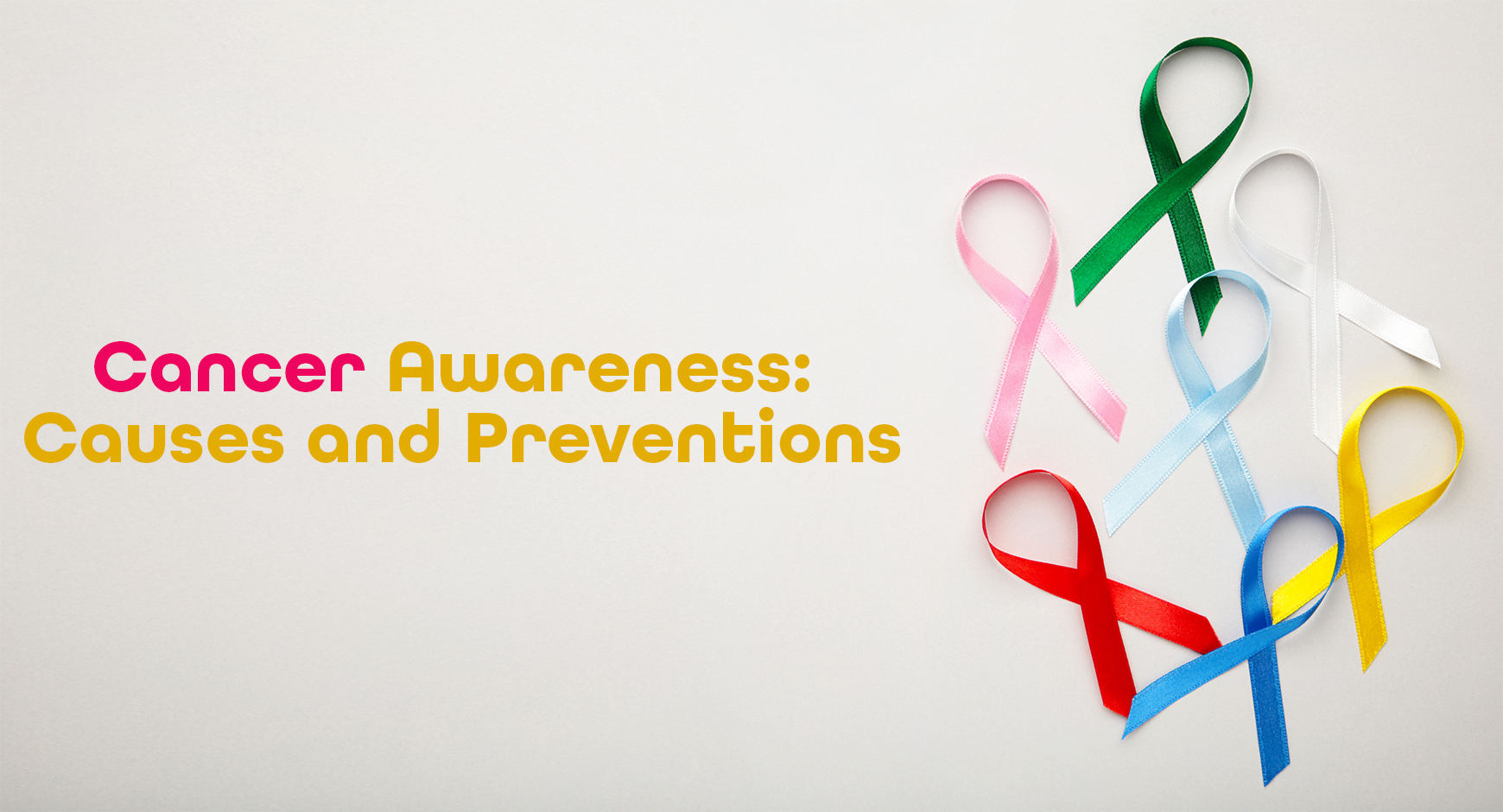 Cancer Awareness: Causes and Preventions