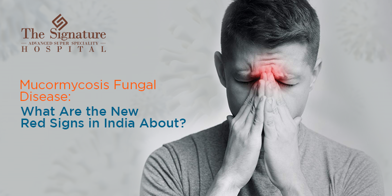 Mucormycosis Fungal Disease: What Are the New Red Signs in India About?